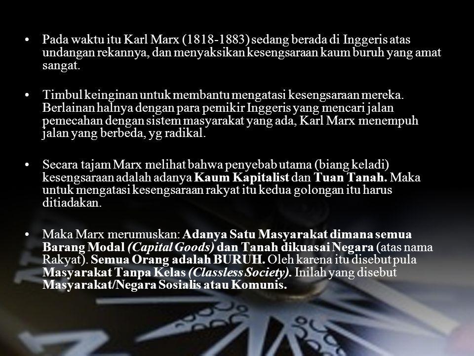 TIMBULNYA MARXISME Pada waktu itu Karl Marx (1818-1883) sedang berada di Inggeris atas undangan rekannya, dan menyaksikan kesengsaraan kaum buruh yang amat sangat.