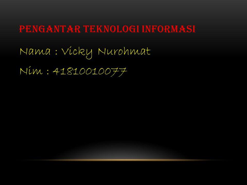 PENGANTAR TEKNOLOGI INFORMASI Nama : Vicky Nurohmat Nim : 41810010077