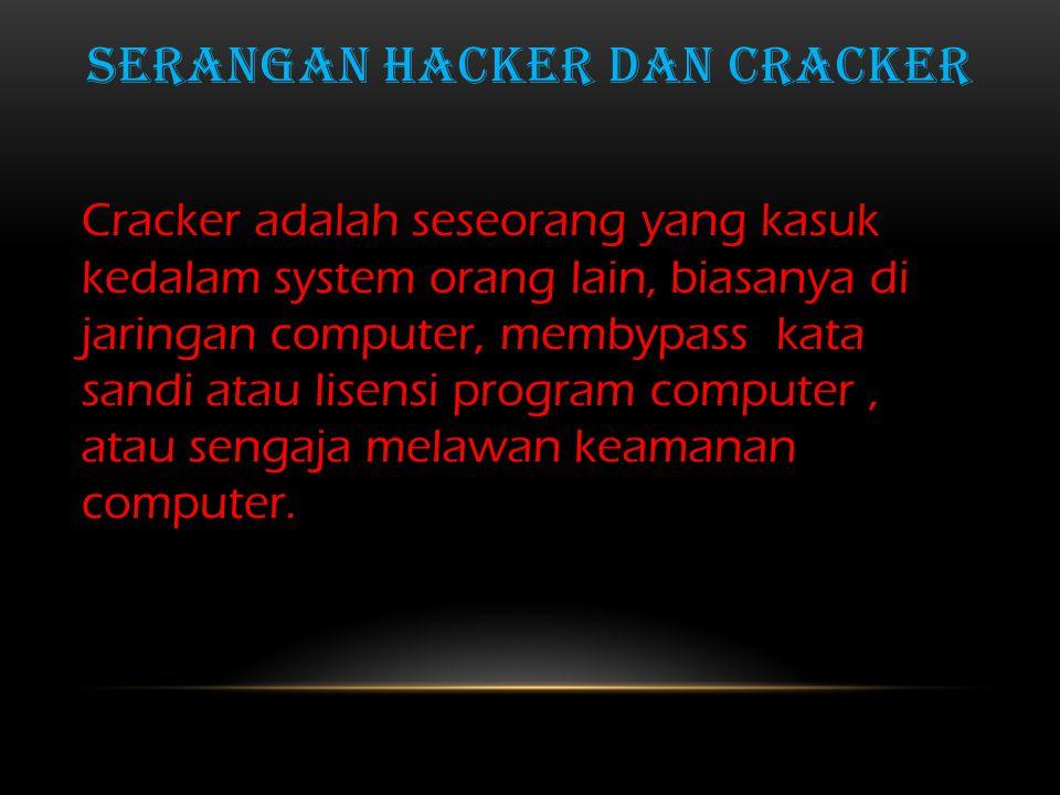SERANGAN HACKER DAN CRACKER Cracker adalah seseorang yang kasuk kedalam system orang lain, biasanya di jaringan computer, membypass kata sandi atau lisensi program computer, atau sengaja melawan keamanan computer.