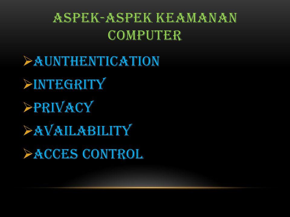 TUJUAN / SYARAT KEAMANAN System computer biasa dikatakan sebagai suatu system yang aman jika sudah memenuhi beberapa syarat tertentu agar dapat mencapai suatu tujuan keamanan.