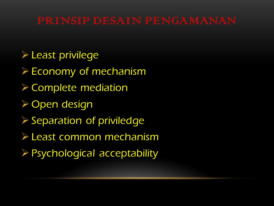 PRINSIP DESAIN PENGAMANAN  Least privilege  Economy of mechanism  Complete mediation  Open design  Separation of priviledge  Least common mechanism  Psychological acceptability