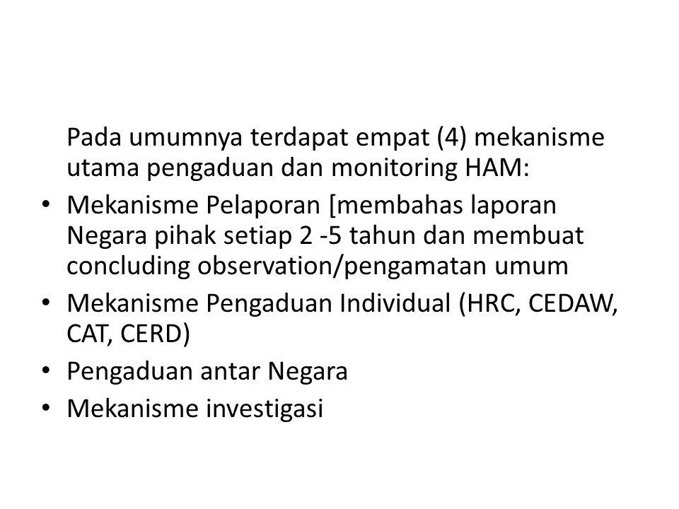 Pada umumnya terdapat empat (4) mekanisme utama pengaduan dan monitoring HAM: Mekanisme Pelaporan [membahas laporan Negara pihak setiap 2 -5 tahun dan
