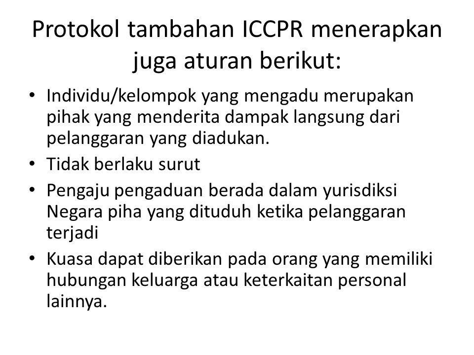 Protokol tambahan ICCPR menerapkan juga aturan berikut: Individu/kelompok yang mengadu merupakan pihak yang menderita dampak langsung dari pelanggaran