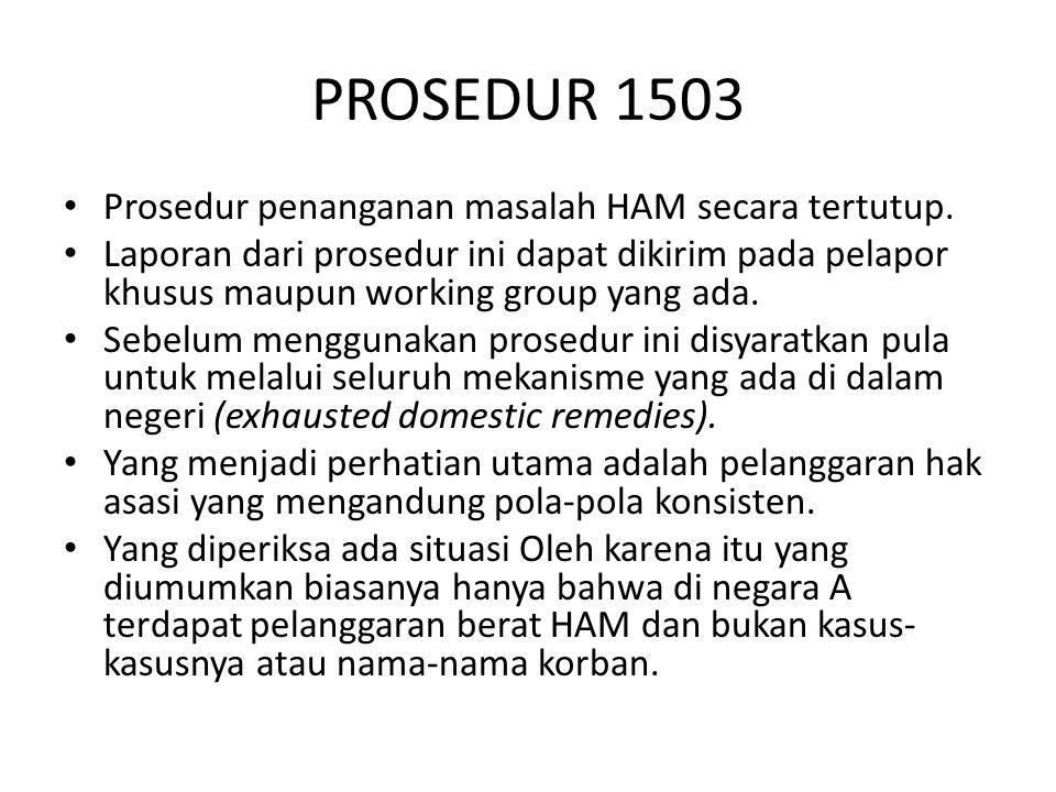 PROSEDUR 1503 Prosedur penanganan masalah HAM secara tertutup. Laporan dari prosedur ini dapat dikirim pada pelapor khusus maupun working group yang a