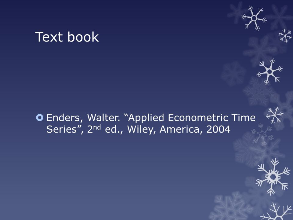 Text book  Enders, Walter. Applied Econometric Time Series , 2 nd ed., Wiley, America, 2004