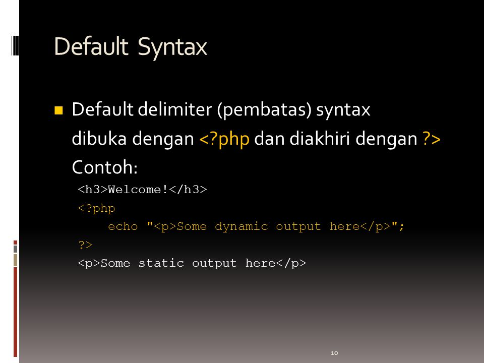 10 Default Syntax Default delimiter (pembatas) syntax dibuka dengan Contoh: Welcome! <?php echo