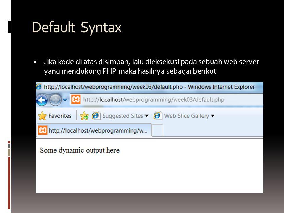 Default Syntax  Jika kode di atas disimpan, lalu dieksekusi pada sebuah web server yang mendukung PHP maka hasilnya sebagai berikut
