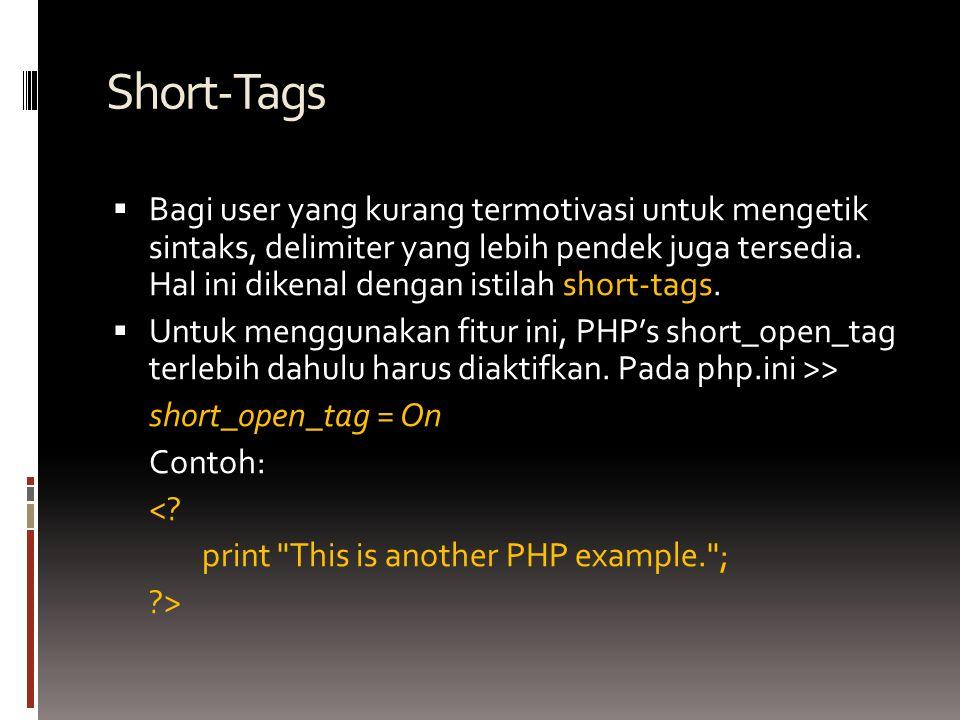 Short-Tags  Bagi user yang kurang termotivasi untuk mengetik sintaks, delimiter yang lebih pendek juga tersedia.