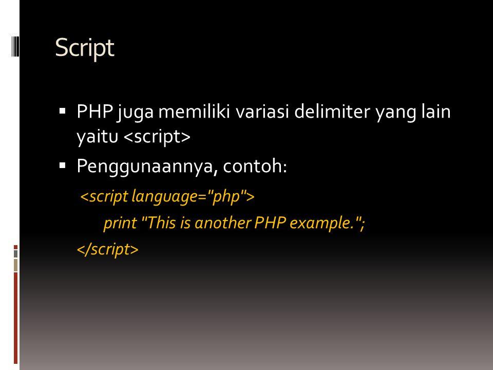 Script  PHP juga memiliki variasi delimiter yang lain yaitu  Penggunaannya, contoh: print This is another PHP example. ;