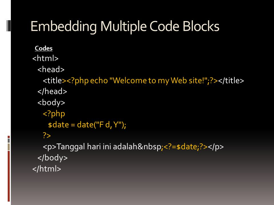 Embedding Multiple Code Blocks <?php $date = date(