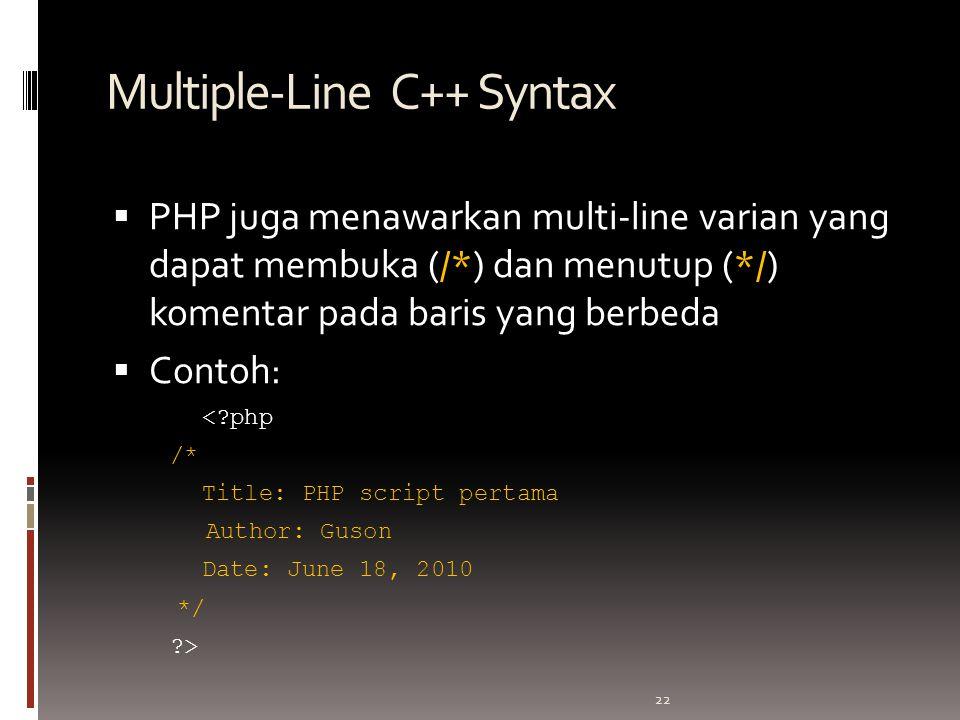 22 Multiple-Line C++ Syntax  PHP juga menawarkan multi-line varian yang dapat membuka (/*) dan menutup (*/) komentar pada baris yang berbeda  Contoh: < php /* Title: PHP script pertama Author: Guson Date: June 18, 2010 */ >