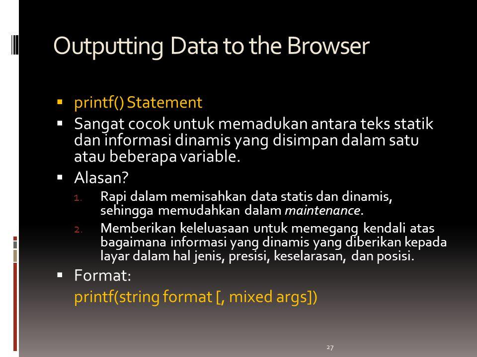 27 Outputting Data to the Browser  printf() Statement  Sangat cocok untuk memadukan antara teks statik dan informasi dinamis yang disimpan dalam satu atau beberapa variable.