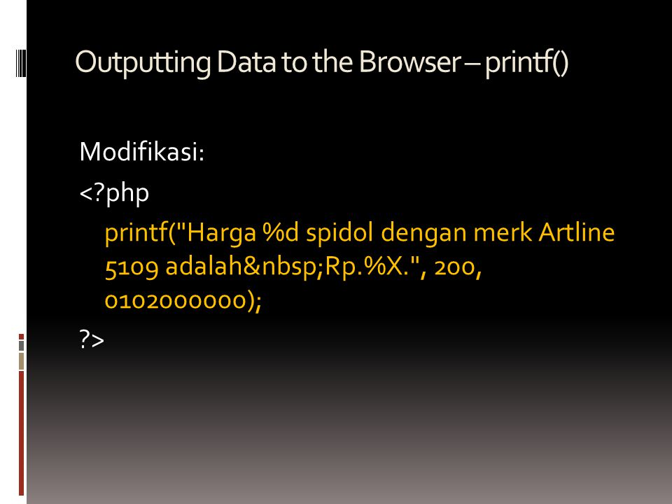 Outputting Data to the Browser – printf() Modifikasi: <?php printf(