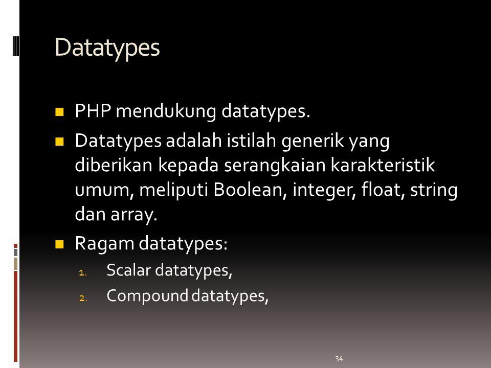34 Datatypes PHP mendukung datatypes.