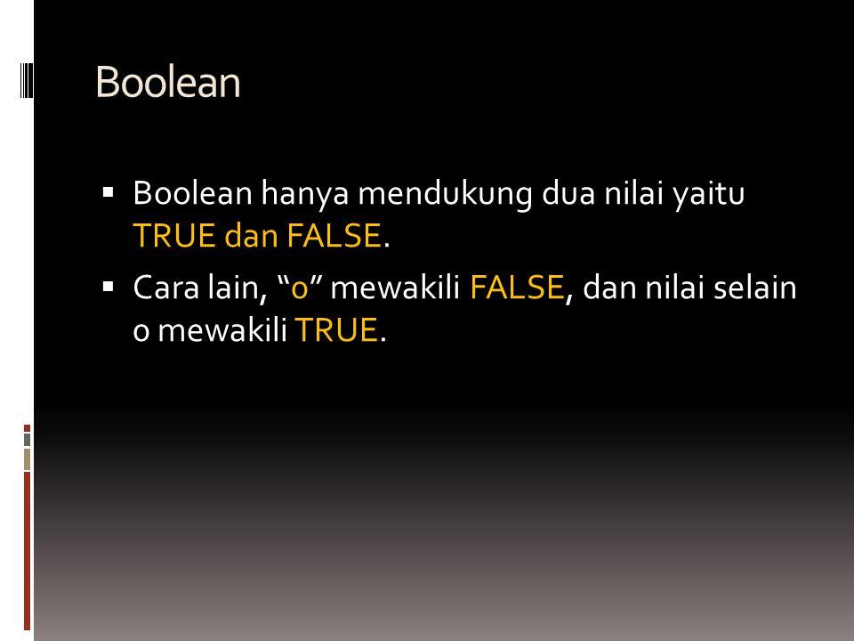 Boolean  Boolean hanya mendukung dua nilai yaitu TRUE dan FALSE.