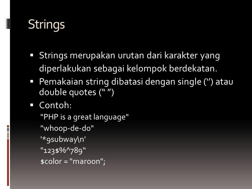 Strings  Strings merupakan urutan dari karakter yang diperlakukan sebagai kelompok berdekatan.