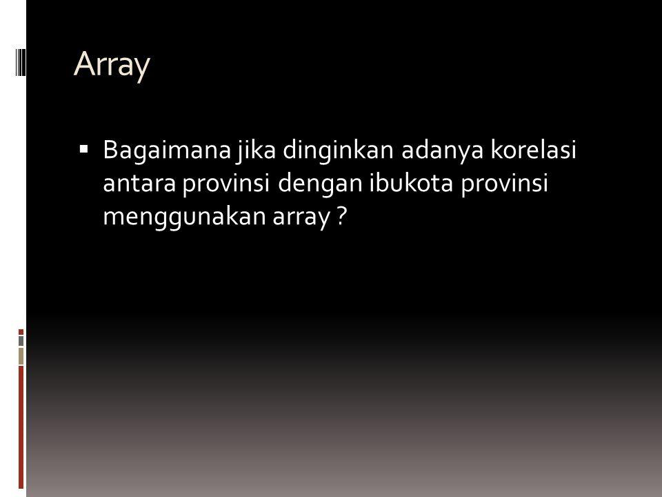 Array  Bagaimana jika dinginkan adanya korelasi antara provinsi dengan ibukota provinsi menggunakan array