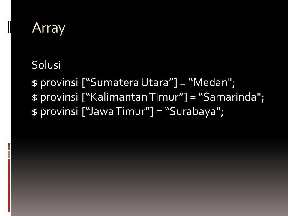 Array Solusi $ provinsi [ Sumatera Utara ] = Medan ; $ provinsi [ Kalimantan Timur ] = Samarinda ; $ provinsi [ Jawa Timur ] = Surabaya ;