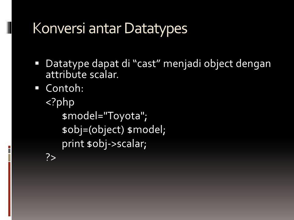 Konversi antar Datatypes  Datatype dapat di cast menjadi object dengan attribute scalar.