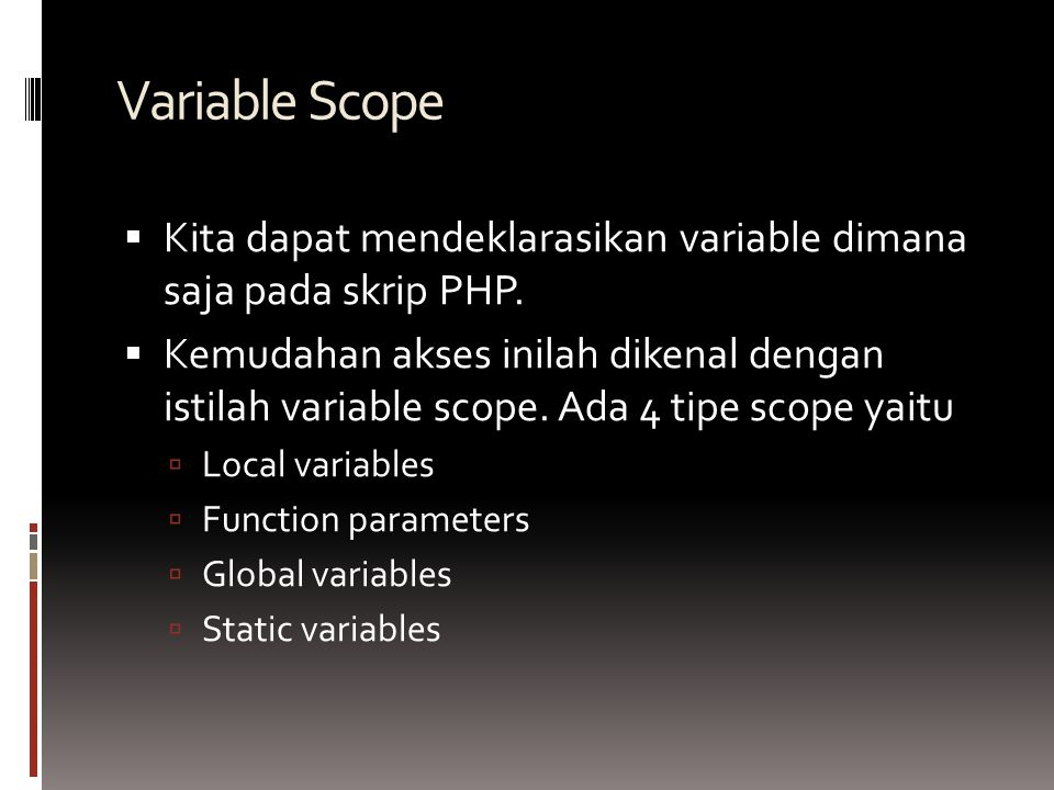 Variable Scope  Kita dapat mendeklarasikan variable dimana saja pada skrip PHP.
