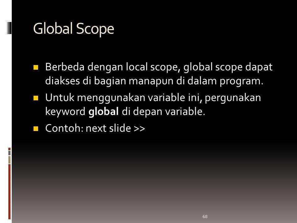 68 Global Scope Berbeda dengan local scope, global scope dapat diakses di bagian manapun di dalam program.