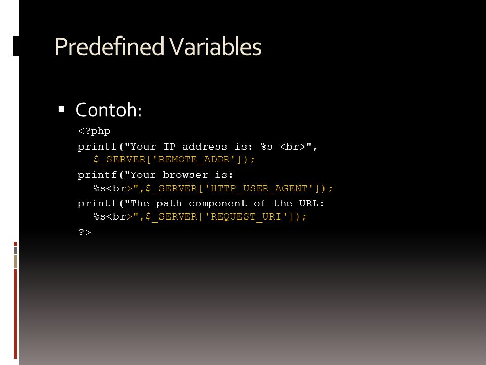 Predefined Variables  Contoh: <?php printf(