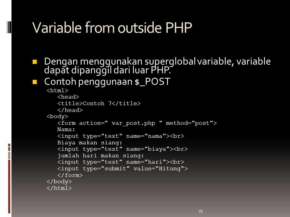 79 Variable from outside PHP Dengan menggunakan superglobal variable, variable dapat dipanggil dari luar PHP.
