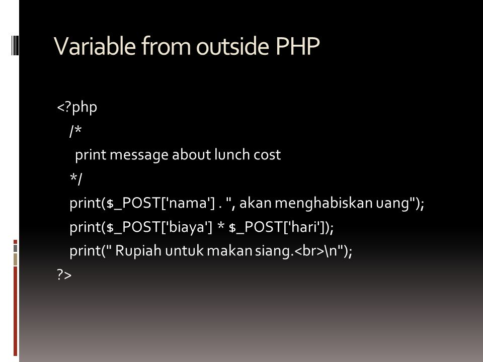 Variable from outside PHP <?php /* print message about lunch cost */ print($_POST['nama'].