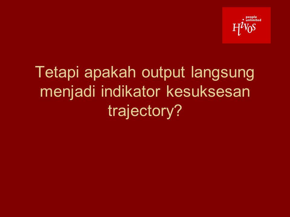 Tetapi apakah output langsung menjadi indikator kesuksesan trajectory?