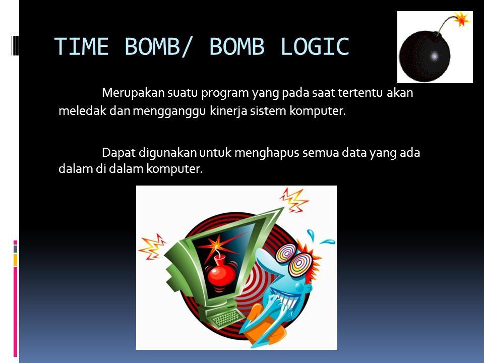 TIME BOMB/ BOMB LOGIC Merupakan suatu program yang pada saat tertentu akan meledak dan mengganggu kinerja sistem komputer. Dapat digunakan untuk mengh