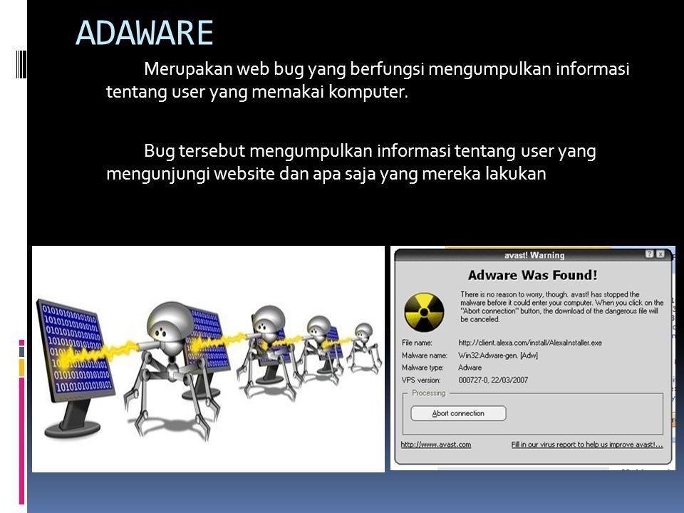 ADAWARE Merupakan web bug yang berfungsi mengumpulkan informasi tentang user yang memakai komputer. Bug tersebut mengumpulkan informasi tentang user y