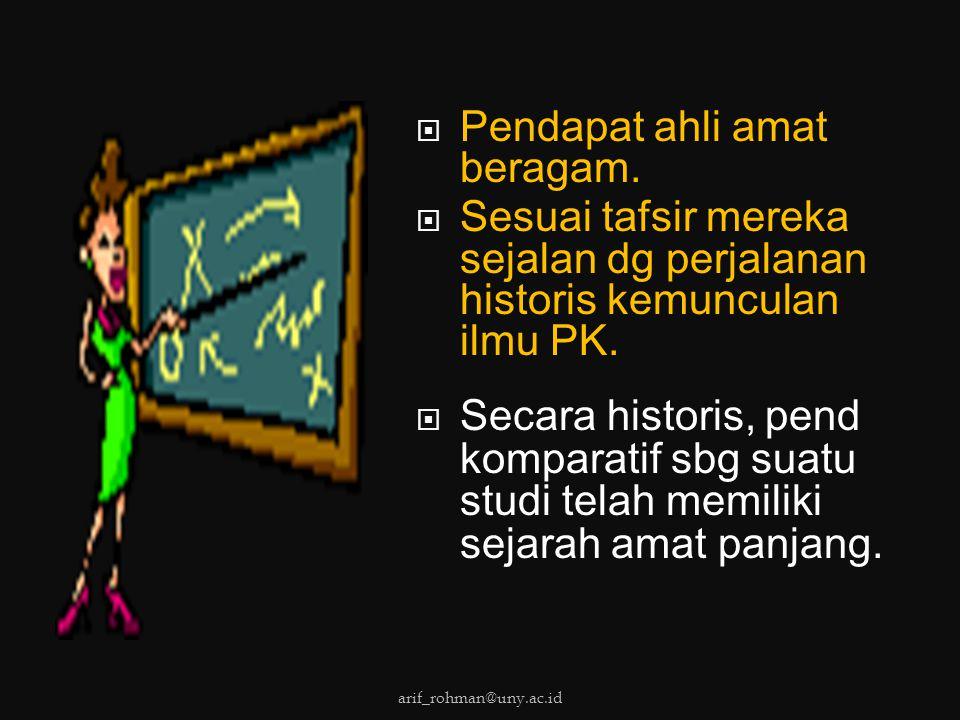  Pendapat ahli amat beragam.  Sesuai tafsir mereka sejalan dg perjalanan historis kemunculan ilmu PK.  Secara historis, pend komparatif sbg suatu s