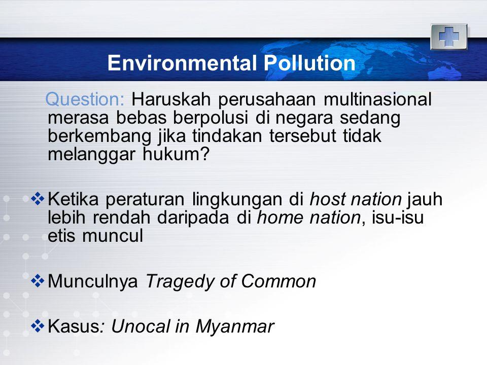 Environmental Pollution Question: Haruskah perusahaan multinasional merasa bebas berpolusi di negara sedang berkembang jika tindakan tersebut tidak melanggar hukum.
