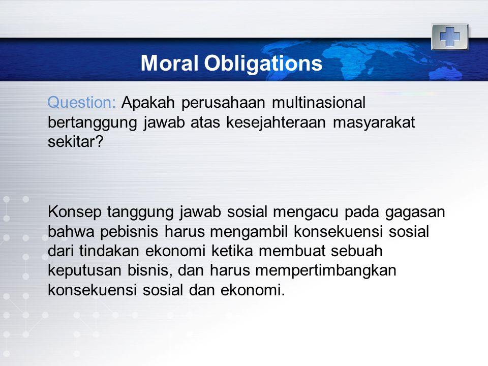 Moral Obligations Question: Apakah perusahaan multinasional bertanggung jawab atas kesejahteraan masyarakat sekitar.