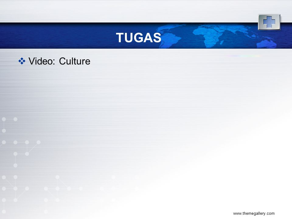 TUGAS  Video: Culture www.themegallery.com