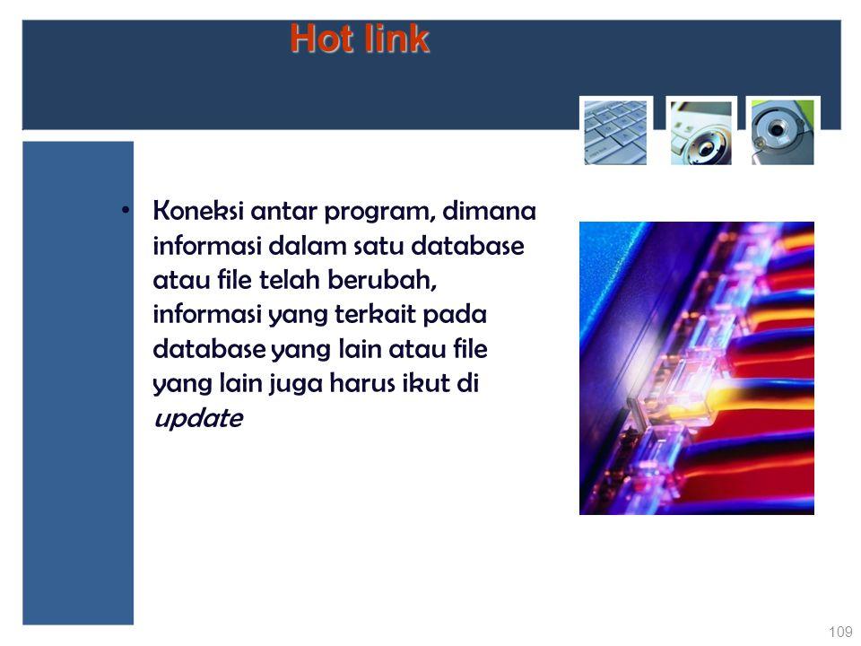 Hot link Koneksi antar program, dimana informasi dalam satu database atau file telah berubah, informasi yang terkait pada database yang lain atau file