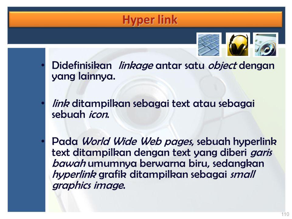 Hyper link Hyper link Didefinisikan linkage antar satu object dengan yang lainnya. link ditampilkan sebagai text atau sebagai sebuah icon. Pada World