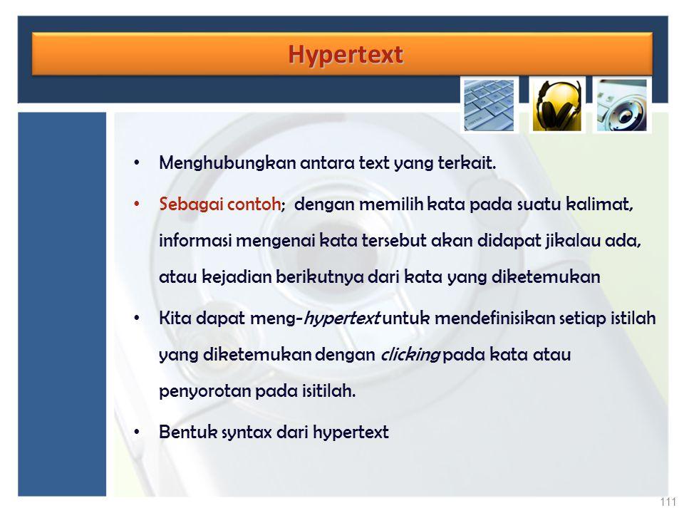 Hypertext Hypertext Menghubungkan antara text yang terkait. Sebagai contoh; dengan memilih kata pada suatu kalimat, informasi mengenai kata tersebut a