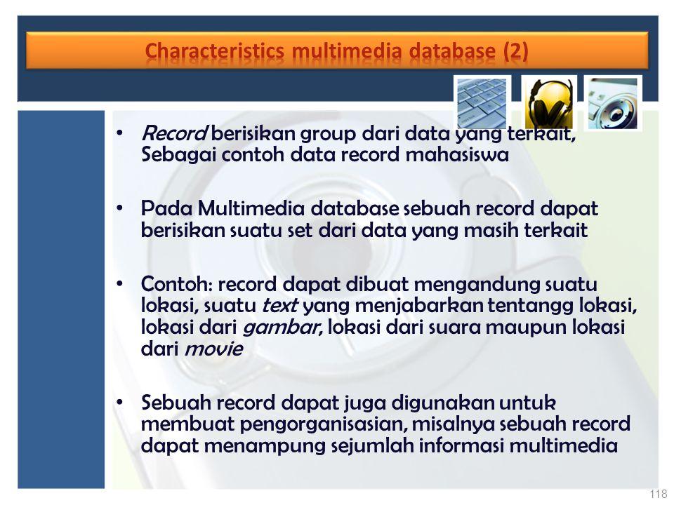 Record berisikan group dari data yang terkait, Sebagai contoh data record mahasiswa Pada Multimedia database sebuah record dapat berisikan suatu set d