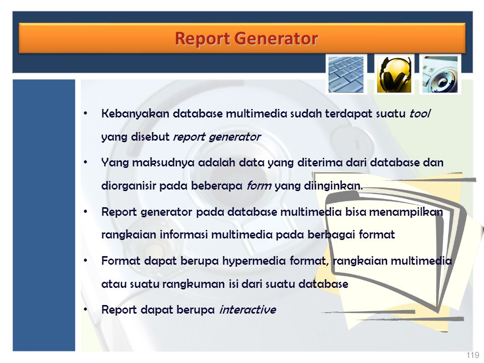 Report Generator Report Generator Kebanyakan database multimedia sudah terdapat suatu tool yang disebut report generator Yang maksudnya adalah data ya
