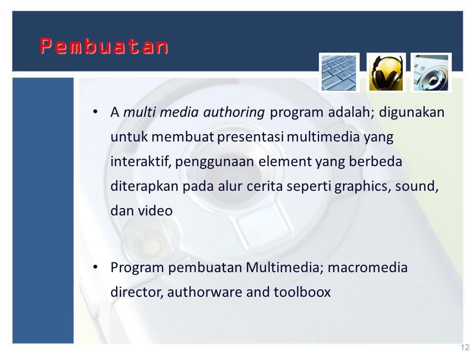 Pembuatan A multi media authoring program adalah; digunakan untuk membuat presentasi multimedia yang interaktif, penggunaan element yang berbeda diter