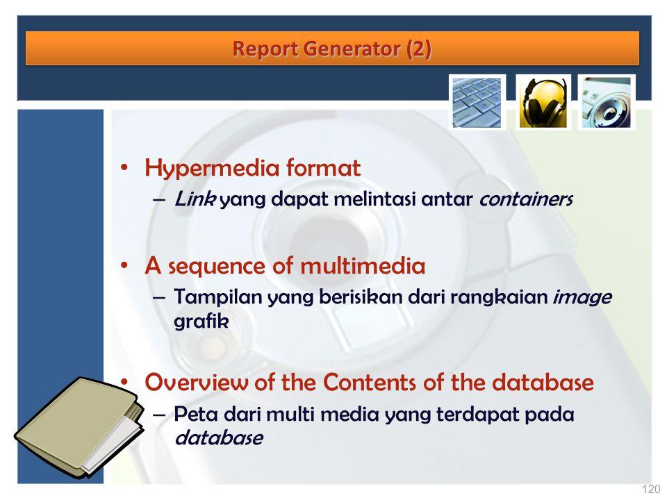 Report Generator (2) Hypermedia format – Link yang dapat melintasi antar containers A sequence of multimedia – Tampilan yang berisikan dari rangkaian