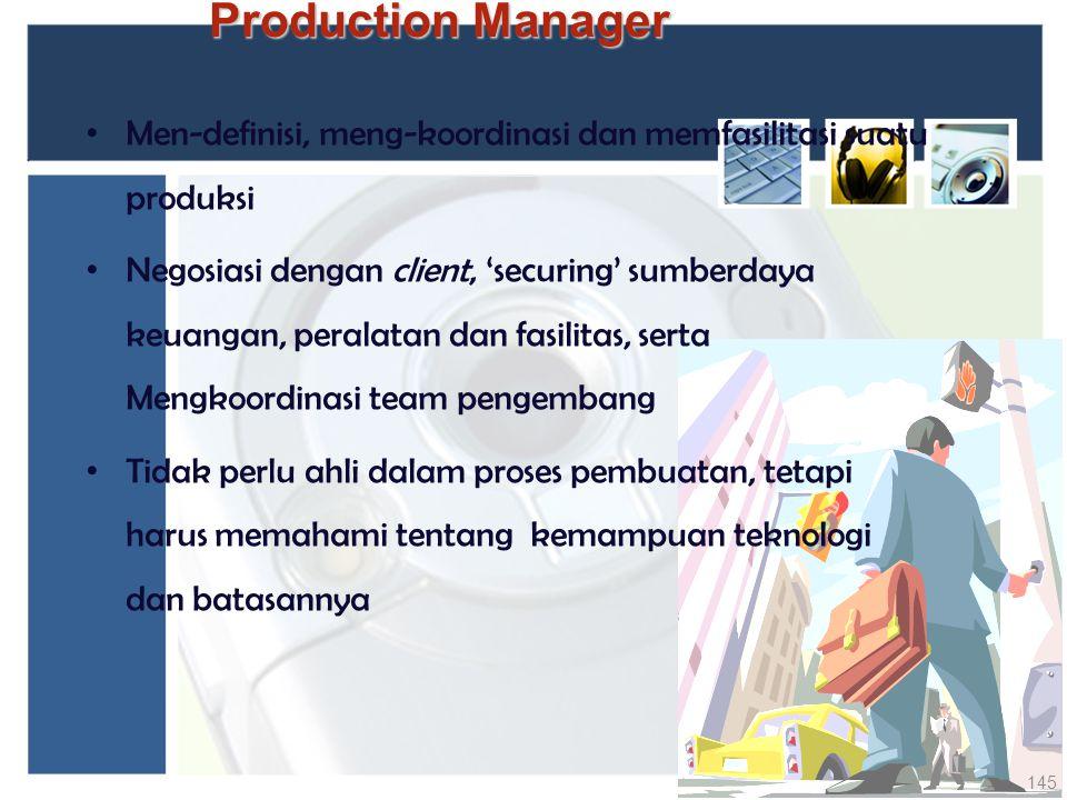 Production Manager Men-definisi, meng-koordinasi dan memfasilitasi suatu produksi Negosiasi dengan client, 'securing' sumberdaya keuangan, peralatan d