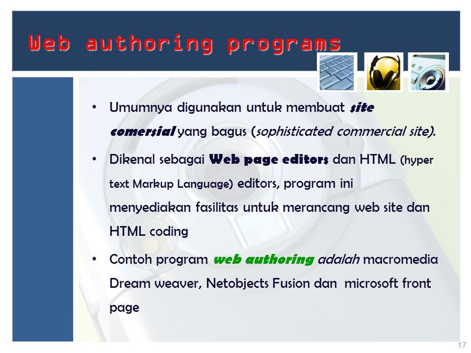 Web authoring programs Umumnya digunakan untuk membuat site comersial yang bagus (sophisticated commercial site). Dikenal sebagai Web page editors dan