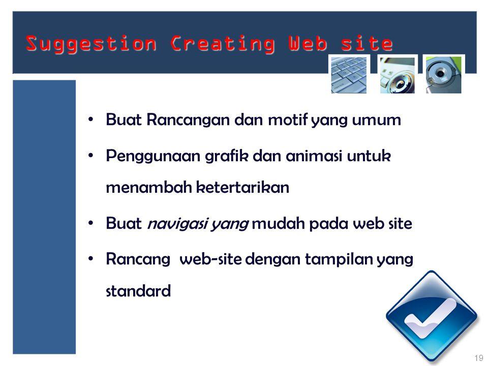 Suggestion Creating Web site Buat Rancangan dan motif yang umum Penggunaan grafik dan animasi untuk menambah ketertarikan Buat navigasi yang mudah pad