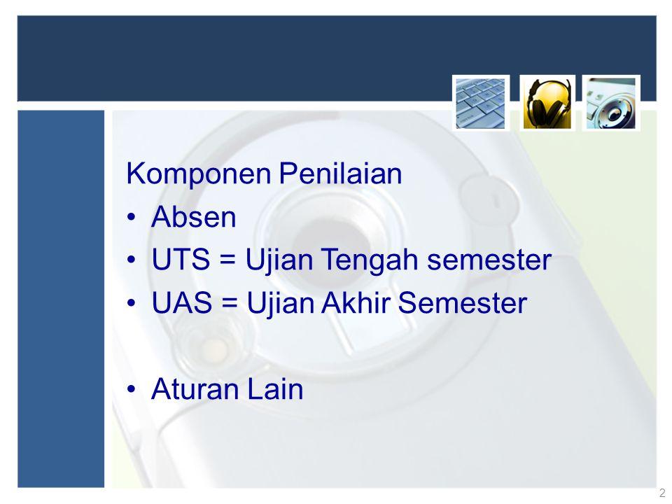 Komponen Penilaian Absen UTS = Ujian Tengah semester UAS = Ujian Akhir Semester Aturan Lain 2