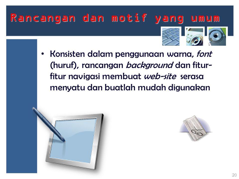 Rancangan dan motif yang umum Rancangan dan motif yang umum Konsisten dalam penggunaan warna, font (huruf), rancangan background dan fitur- fitur navi