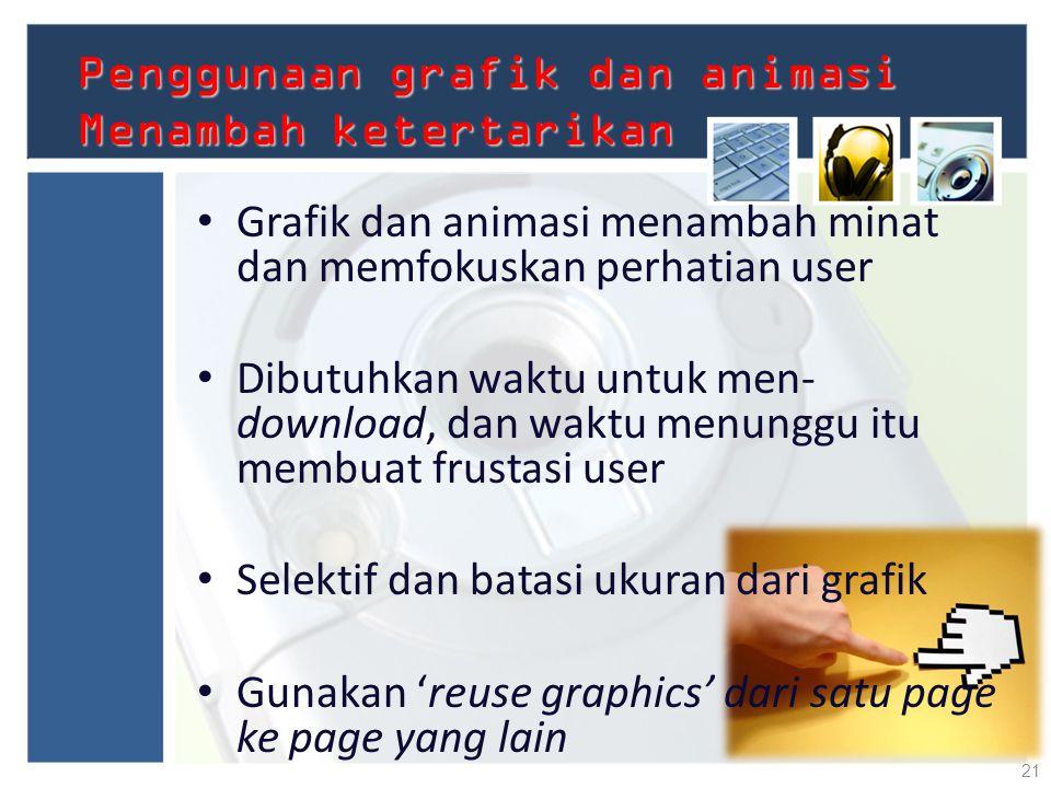 Penggunaan grafik dan animasi Menambah ketertarikan Grafik dan animasi menambah minat dan memfokuskan perhatian user Dibutuhkan waktu untuk men- downl