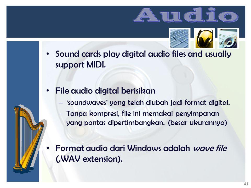 Sound cards play digital audio files and usually support MIDI. File audio digital berisikan – 'soundwaves' yang telah diubah jadi format digital. – Ta