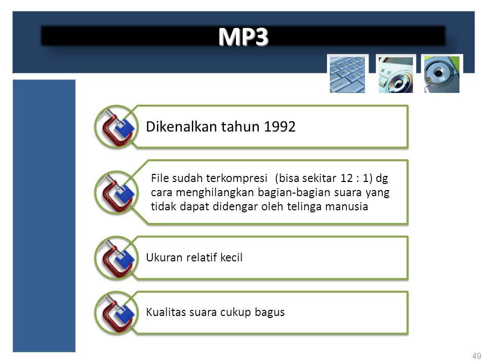 49 Dikenalkan tahun 1992 File sudah terkompresi (bisa sekitar 12 : 1) dg cara menghilangkan bagian-bagian suara yang tidak dapat didengar oleh telinga